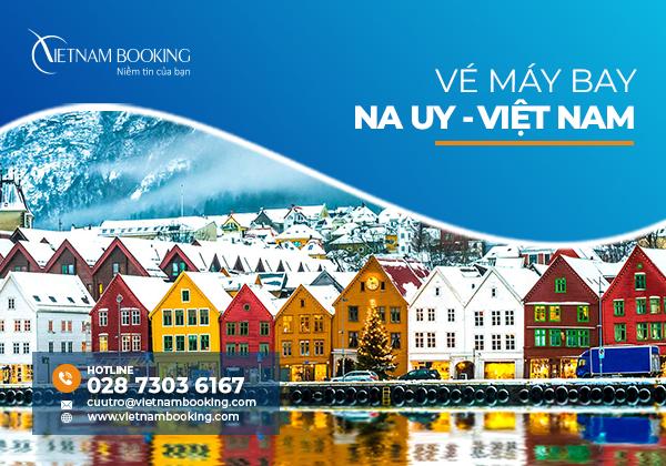 Vé máy bay từ Na Uy về Việt Nam, cập nhật lịch bay hàng tháng